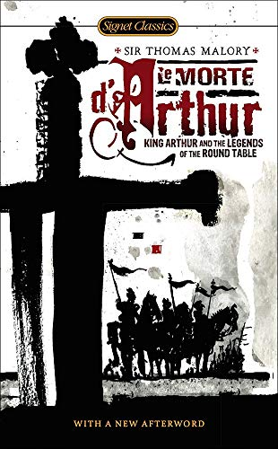 9781606867624: Le Morte D'Arthur: King Arthur and the Legends of the Round Table (Signet Classics)