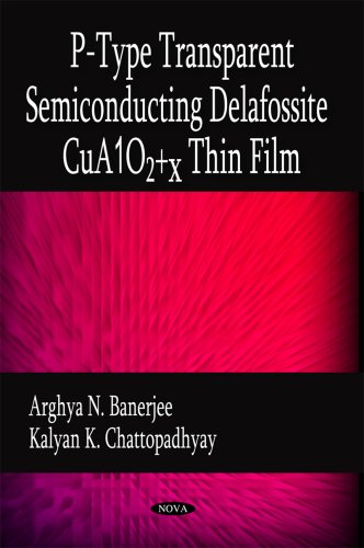 P-Type Transparent Semiconducting Delafossite CuA102+x Thin Film: Arghya N. Banerjee,