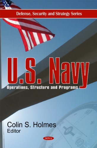 U.S. Navy: Operations, Structure and Programs: Holmes, Colin S.