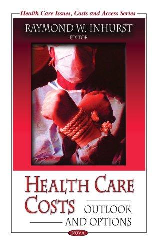 Health Care Costs: Outlook and Options. by Raymond W. Inhurst: Inhurst, Raymond W.