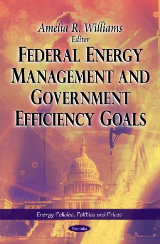 Federal Energy Management & Government Efficiency Goals (Energy Policies, Politics and Prices)