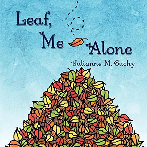 Leaf, Me Alone: Suchy, Julianne