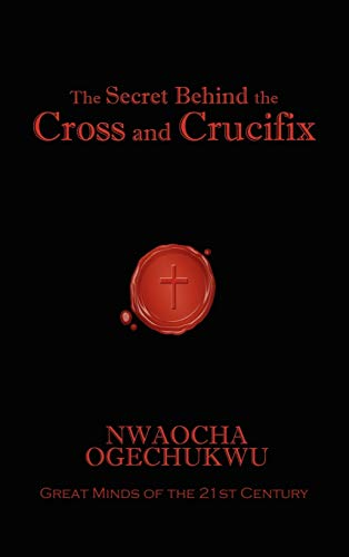 9781606933671: The Secret Behind the Cross and Crucifix