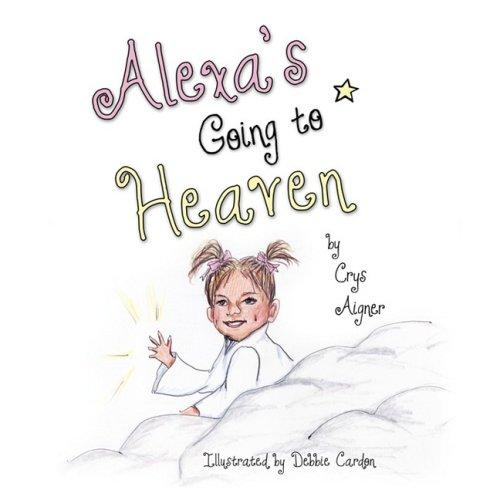 genießen Sie besten Preis noch eine Chance verkauf uk 9781606935484: Alexa's Going to Heaven - AbeBooks - Crys ...