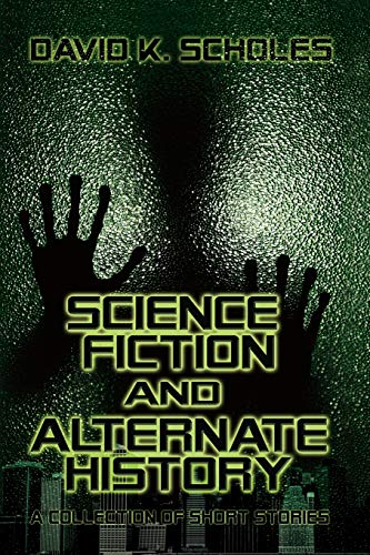 9781606938850: Science Fiction and Alternate History, a Collection of Short Stories