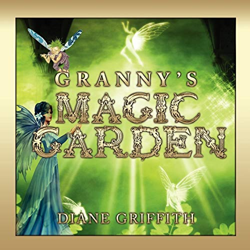 Grannys Magic Garden: Diane Griffith