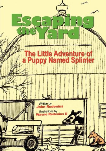 9781606939857: Escaping the Yard, the Little Adventure of a Puppy Named Splinter