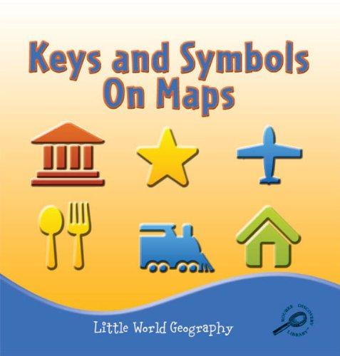 Keys and Symbols on Maps (Little World Geography): Meg Greve