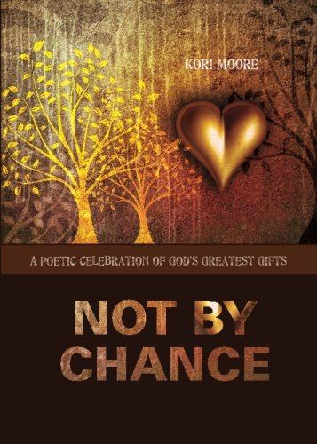 Not by Chance : A Poetic Celebration: Kori Moore