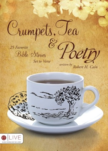 Crumpets, Tea and Poetry: 25 Favorite Bible Stories Set to Verse: Cain, Robert H.