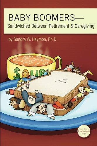 Baby Boomers: Sandwiched Between Retirement & Caregiving: Sandra W. Haymon, .