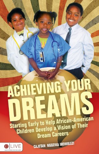 9781606968888: Achieving Your Dreams: Starting Early to Help African American Children Develop a Vision of Their Dream Careers