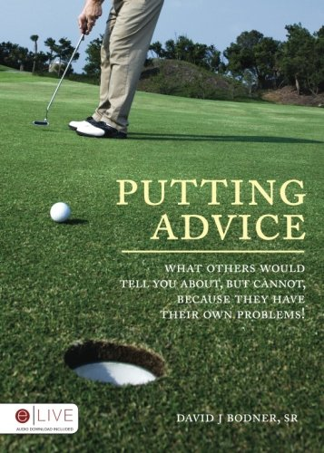 Putting Advice: Bodner Sr., David J.