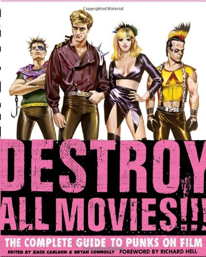 Destroy All Movies!!! The Complete Guide to Punks on Film: Editor-Zack Carlson; Editor-Bryan ...