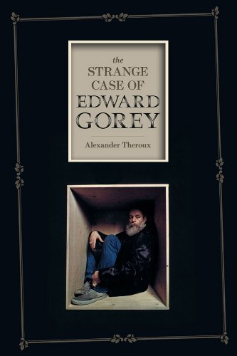 The Strange Case of Edward Gorey (9781606993842) by Alexander Theroux