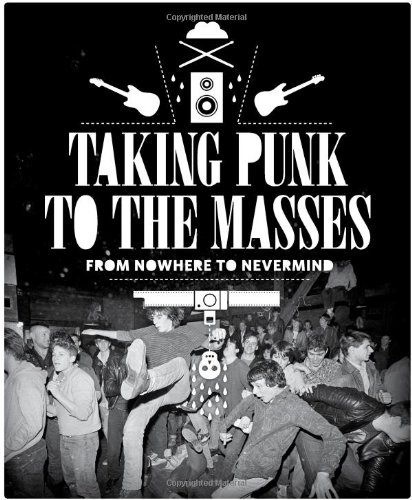 9781606994337: Taking Punk To The Masses: From Nowhere To Nevermind And Beyond