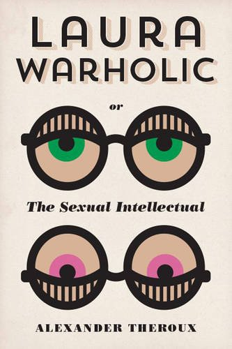 9781606995495: Laura Warholic: Or, the Sexual Intellectual