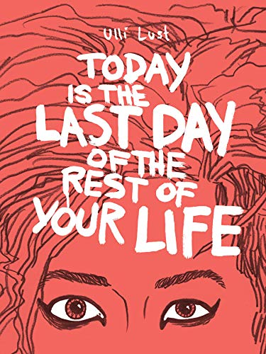 9781606995570: Today is the Last Day of the Rest of Your Life