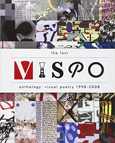The Last Vispo Anthology The Last Vispo Anthology Visual Poetry 1998-2008