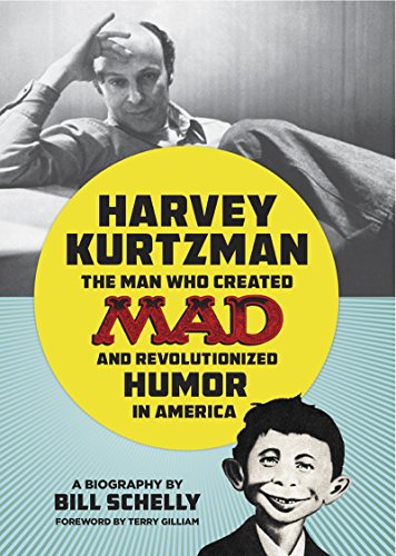 Harvey Kurtzman: The Man Who Created Mad and Revolutionized Humor in America: Schelly, Bill