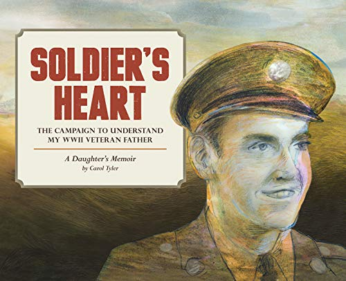 Soldier's Heart: The Campaign to Understand My WWII Veteran Father: A Daughter's Memoir (...