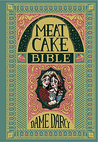 The Meat Cake Bible (Hardcover): Dame Darcy