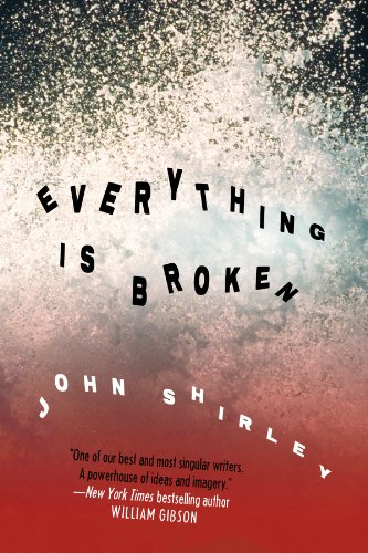 Everything is Broken: John Shirley