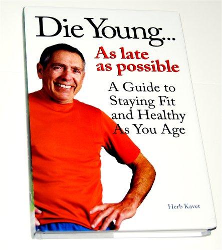 Die Young.as late as possible: Herb Kavet