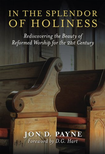 9781607021513: In The Splendor Of Holiness: Rediscovering the Beauty of Reformed Worship for the 21st Century