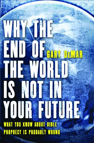 Why the End of the World is NOT in Your Future (1607021641) by Gary DeMar