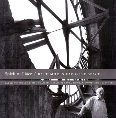 Spirit of Place: Baltimore's Favorite Spaces: Achenbach, Sarah and Bill McAllen. David Simon, ...