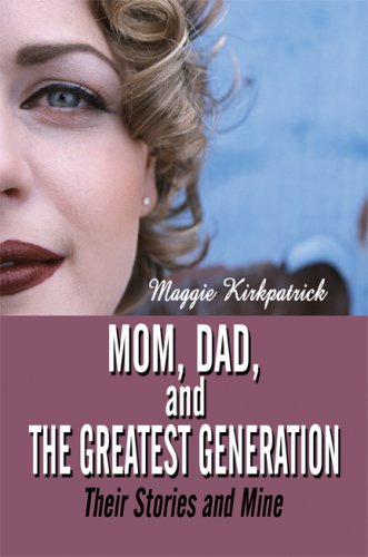 9781607030768: Mom, Dad, and the Greatest Generation: Their Stories and Mine
