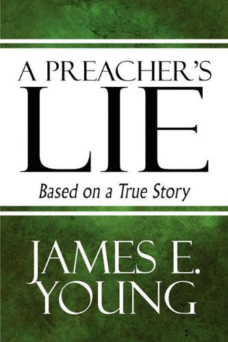 A Preacher's Lie: Based on a True Story (1607031949) by James E. Young