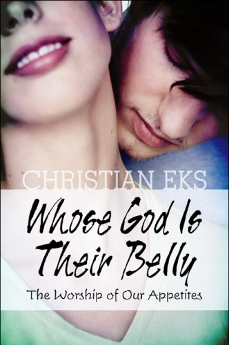 9781607032571: Whose God Is Their Belly: The Worship of Our Appetites