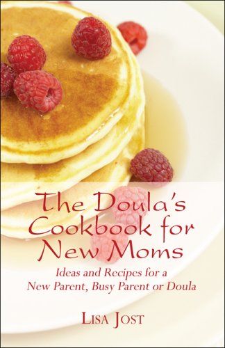 The Doula's Cookbook for New Moms: Ideas: Lisa Jost
