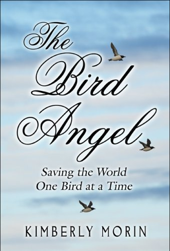 The Bird Angel: Saving the World One Bird at a Time: Morin, Kimberly