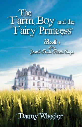 9781607035527: The Farm Boy and the Fairy Princess: Book 1 of the Jewel-Fruit Forest Saga