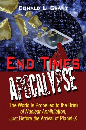 9781607035916: End Times: Apocalypse: The World Is Propelled to the Brink of Nuclear Annihilation, Just Before the Arrival of Planet-X