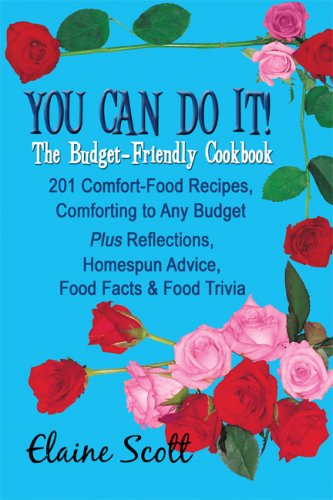 9781607038535: You Can Do It! The Budget-Friendly Cookbook: 201 Comfort-Food Recipes, Comforting to Any Budget Plus Reflections, Homespun Advice, Food Facts & Food Trivia