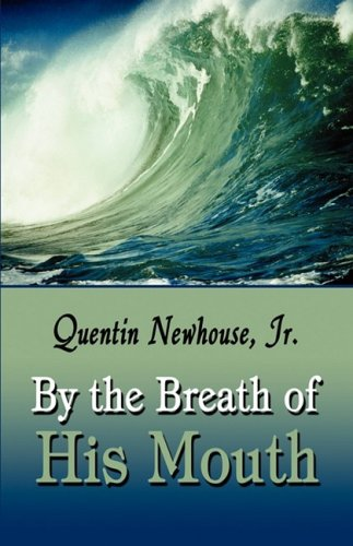 By the Breath of His Mouth: Newhouse, Quentin