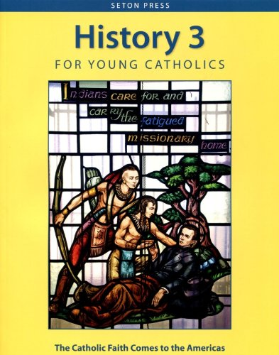 9781607040811: History 3 For Young Catholics. The Catholic Faith Comes to the Americas