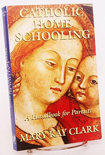 9781607041382: Catholic Home Schooling : A Handbook for Parents [Third Edition]