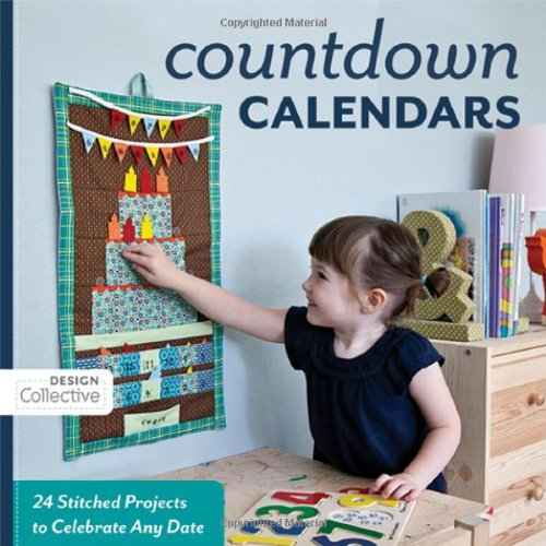 9781607051749: Count Down Calendars: 24 Stitched Projects to Celebrate Any Date (Design Collective)