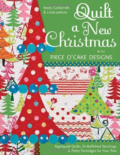 Quilt a New Christmas with Piece O'Cake Designs: Appliqued Quilts, Embellished Stockings & Perky Partridges for Your Tree (160705177X) by Becky Goldsmith; Linda Jenkins