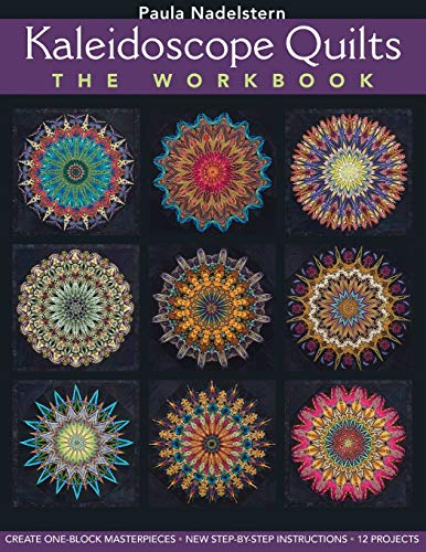 Kaleidoscope Quilts: The Workbook: Create One-Block Masterpieces; New Step-by-Step Instructions: ...