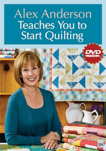 Alex Anderson Teaches You to Start Quilting: Alex Anderson