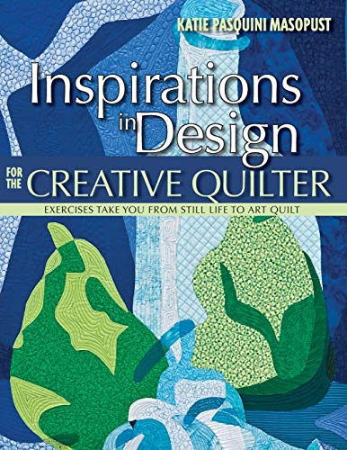 9781607051954: Inspirations in Design for the Creative Quilter: Exercises Take You from Still Life to Art Quilt