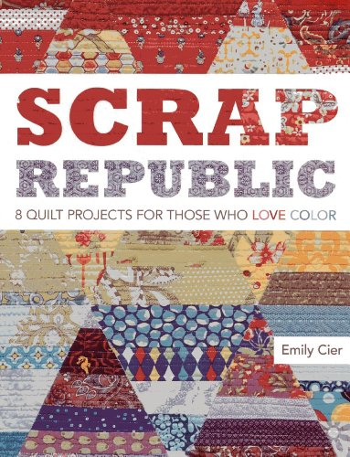 9781607052142: Scrap Republic: 8 Quilt Projects for Those Who LOVE Color