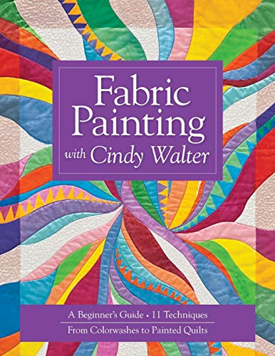 9781607052173: Fabric Painting with Cindy Walter: A Beginner's Guide, 11 Techniques, From Colorwashes