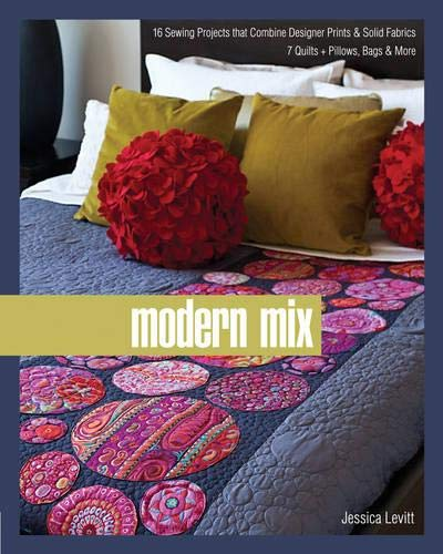 Modern Mix: 16 Sewing Projects that Combine Designer Prints & Solid Fabrics, 7 Quilts + Pillows...